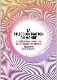La Silicolonisation du monde - Éric Sadin