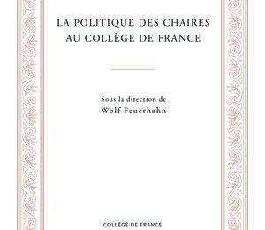 La Politique des chaires au Collège de France (parution)