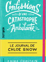 Confessions d'une catastrophe ambulante : le journal de Chloé Snow