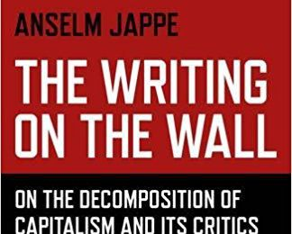 The Writing on the Wall. On the Decomposition of Capitalism and Its Critics, by Anselm Jappe (Zero Books, sept. 2017)