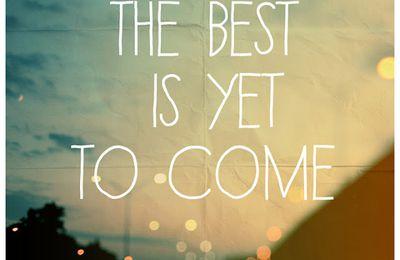 Le meilleur reste à venir...