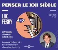 Penser le XXIème siècle, Luc Ferry