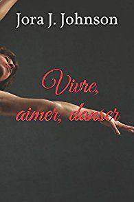 Vivre, aimer, danser de Jora J.Johnson