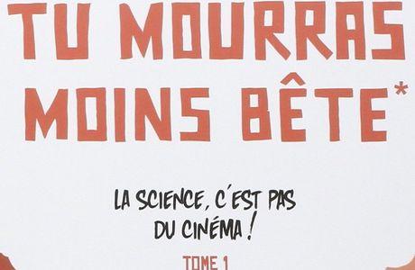 Tu mourras moins bête T01 : La science, c'est pas du cinéma ! - Marion Montaigne