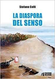 """Stefano Colli, """"La diaspora del senso"""""""