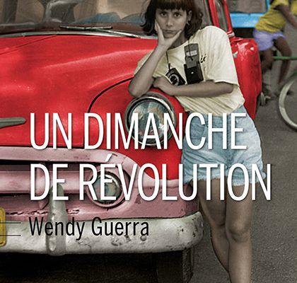 Un dimanche de révolution de Wendy Guerra