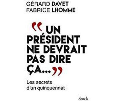 [Fiche Livre] Un président ne devrait pas dire ça - Gérard Davet & Fabrice Lhomme