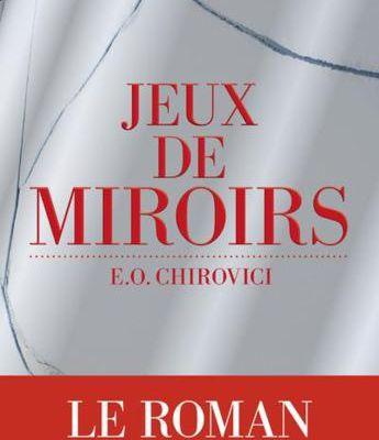 [Fiche Livre] Jeux de miroir - E.O. Chirovici [Exploratrice du polar]