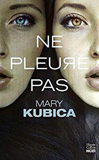 """""""Ne pleure pas"""", Mary Kubica"""