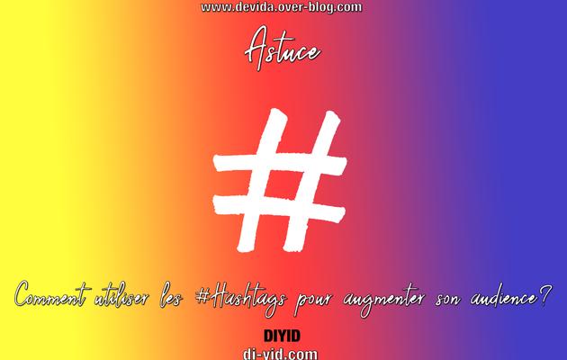 Astuce: comment utiliser les Hashtags pour augmenter son audience ?