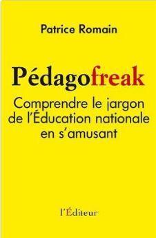 Pédagofreak, comprendre le jargon de l'éducation nationale en s'amusant - Patrice ROMAIN