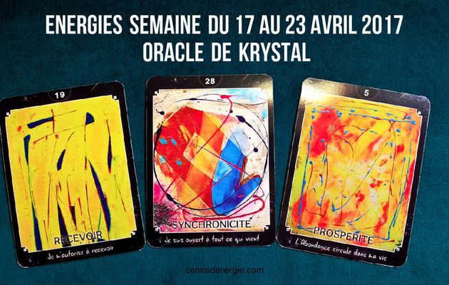 Energies semaine du 17 au 23 avril 2017 Cartes Oracle de Krystal