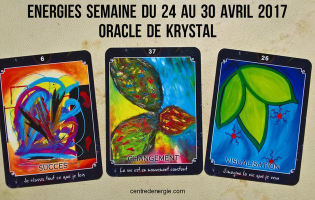 Energies semaine du 24 au 30 avril 2017 Cartes Oracle de Krystal