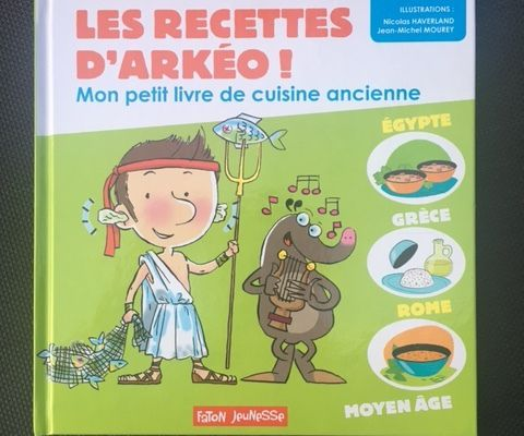 Les recettes d'Arkéo – Mon petit Livre de cuisine ancienne – Faton Jeunesse