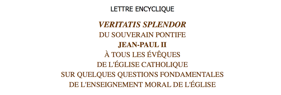 EGLISE CATHOLIQUE ET VERITATIS SPLENDOR (Splendeur de la Vérité)
