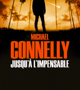 Jusqu'à l'impensable / Michael Connelly