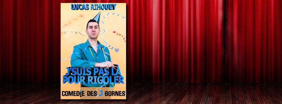#Humour - Lucas Rihouey dans 'J'suis pas là pour rigoler'