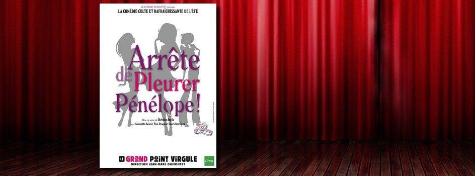 #Théâtre - 'Arrête de pleurer Pénélope', la comédie rafraîchissante et déjantée