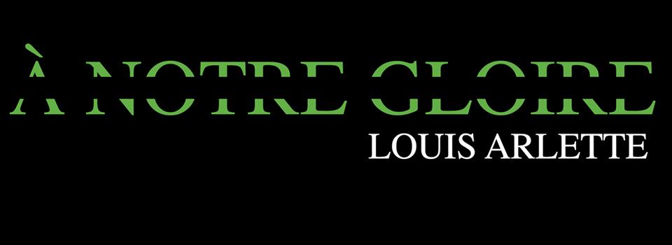 LOUIS ARLETTE - A NOTRE GLOIRE