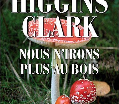 """""""Nous n'irons plus au bois"""" de M. Higgins Clark"""